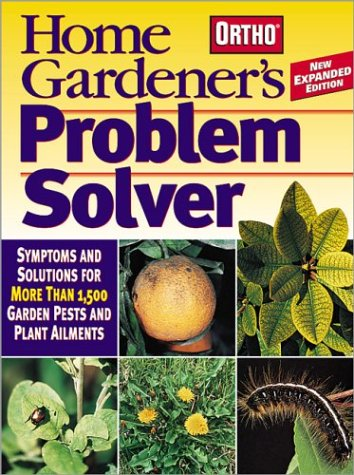 home-gardeners-problem-solver-symptoms-and-solutions-for-more-than-1500-garden-pests-and-plant-ailments-ortho-home-gardeners-problem-solver