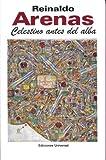 Reinaldo Arenas: Celestino Antes Del Alba (Coleccion Caniqui) (Spanish Edition)