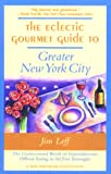 Leff, Jim: The Eclectic Gourmet Guide to Greater New York City