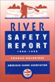 Walbridge, Charlie: The American Canoe Association&#39;s River Safety Report 1996-1999