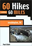 Elliott, Paul: 60 Hikes Within 60 Miles: Washington, Dc