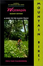 Mountain Bike! Wisconsin, 2nd: A Guide to…