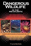 F. Lynne Bachleda: Dangerous Wildlife in the Mid-Atlantic: A Guide to Safe Encounters At Home and in the Wild