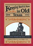 Padgett, Carol: Keeping Hearth and Home in Old Texas: A Practical Primer for Daily Living
