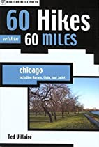 60 Hikes within 60 Miles: Chicago by Ted…