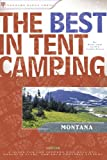 Soderberg, Ken: The Best in Tent Camping: Montana: A Guide for Car Campers Who Hate RVs, Concrete Slabs, and Loud Portable Stereos (Best Tent Camping)