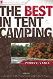Willen, Matt: The Best in Tent Camping: Pennsylvania a Guide for Car Campers Who Hate Rvs, Concrete Slabs, And Loud Portable Stereos