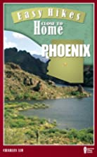 Easy Hikes Close to Home: Phoenix by Charles…