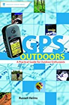 GPS Outdoors: A Practical Guide for Outdoor…