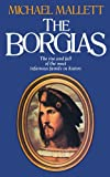 Mallett, Michael: The Borgias : The Rise and Fall of the Most Infamous Family in History