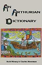An Arthurian Dictionary by Ruth Minary