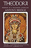 Bridge, Antony: Theodora: Portrait in a Byzantine Landscape