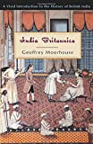 Moorhouse, Geoffrey: India Britannica: A Vivid Introduction to the History of British India
