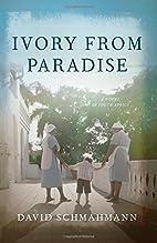 Ivory From Paradise by David Schmahmann