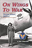 Churchill, Jan: On Wings to War: Teresa James, Aviator