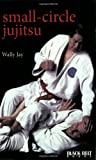 Jay, Wally: Small-Circle Jujitsu