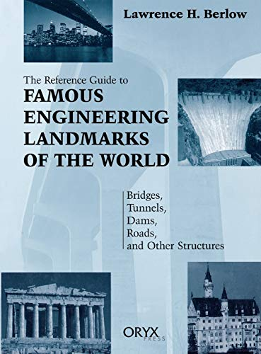 reference-guide-to-famous-engineering-landmarks-of-the-world-bridges-tunnels-dams-roads-and-other-structures