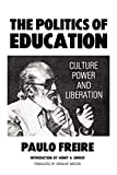 Paulo Freire: The Politics of Education: Culture, Power and Liberation