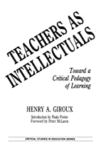Teachers as Intellectuals: Toward a Critical…