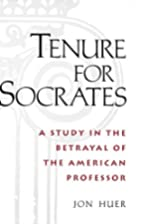 Tenure for Socrates: A Study in the Betrayal…
