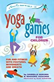 Bersma, Danielle: Yoga Games for Children : Fun and Fitness with Postures, Movements and Breath