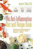 Black, Jessica K.: The Anti-inflammation Diet and Recipe Book: Protect Yourself And Your Family from Heart Disease, Arthritis, Diabetes, Allergies - And More