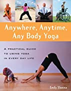 Anywhere, Anytime, Any Body Yoga by Emily…