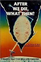 After We Die What Then by George W. Meek