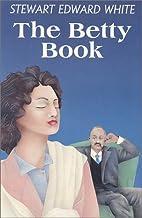 The Betty Book by Stewart Edward White