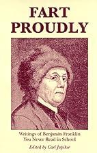 Fart Proudly: Writings of Benjamin Franklin…