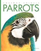 Parrots (Amazing Animals) by Valerie Bodden
