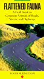 Knutson, Roger M.: Flattened Fauna : A Field Guide to Common Animals of Roads, Streets and Highways