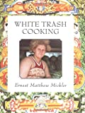 Mickler, Ernest Matthew: White Trash Cooking