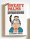 Medley, H. Anthony: Sweaty Palms : The Neglected Art of Being Interviewed