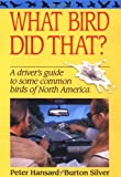 Silver, Burton: What Bird Did That?: A Driver's Guide to Some Common Birds of North America