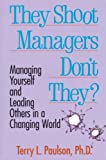 Terry L. Paulson: They Shoot Managers, Don't They?: Managing Yourself and Leading Others in a Changing World
