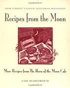 Recipes from the Moon: More Recipes from the…