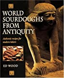 Wood, Ed: World Sourdoughs from Antiquity : Authentic Recipes for Modern Bakers