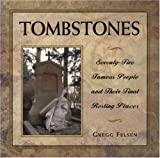 Felsen, Gregg: Tombstones : 80 Famous People and Their Final Resting Places