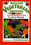 Penza, John: Sicilian Vegetarian Cooking : 99 More Recipes You Can't Refuse