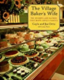 Joe Ortiz: The Village Baker's Wife: The Deserts and Pastries That Made Gayle's Famous