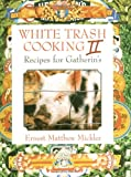 Mickler, Ernest Matthew: White Trash Cooking II: Recipes for Gatherin's