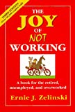 Zelinski, Ernie J.: Joy of Not Working: A Book for the Retired, Unemployed and Overworked