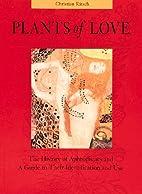 Plants of Love: Aphrodisiacs in Myth,…