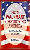 Quinn, Bill: How Wal-Mart Is Destroying America: And What You Can Do About It