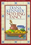 Kennedy, Diana: Nothing Fancy: Recipes and Recollections of Soul-Satisfying Food