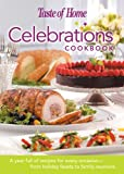 Taste of Home Magazine: Taste Of Home's Celebrations Cookbook: A Year Full of Recipes for Every Occasion--From Holiday Feasts to Family Reunions