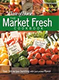 Taste of Home Magazine Editors: Farmer's Market Fresh: Over 300 Recipes Bursting with Just-Picked Flavor