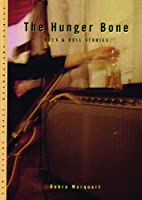 The Hunger Bone: Rock & Roll Stories by…