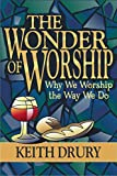 Drury, Keith: The Wonder of Worship: Why We Worship the Way We Do